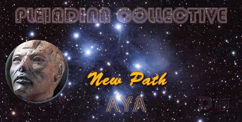 New Path - Aya - Pleiadian Collective
