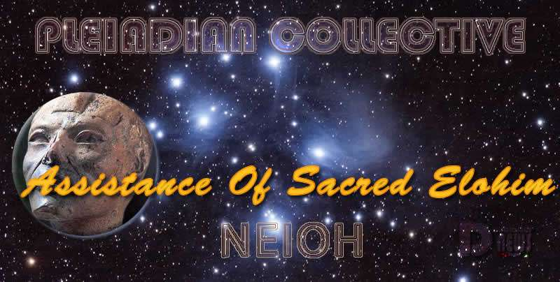 Assistance Of Sacred Elohim - Neioh - Pleiadian Collective