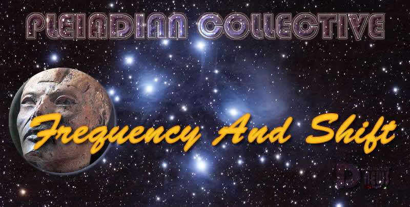 Frequency And Shift - Pleiadian Collective