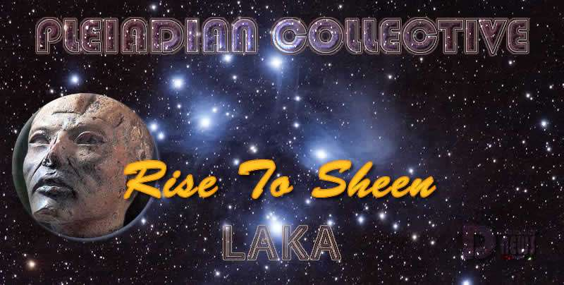 Rise To Sheen - Laka - Pleiadian Collective