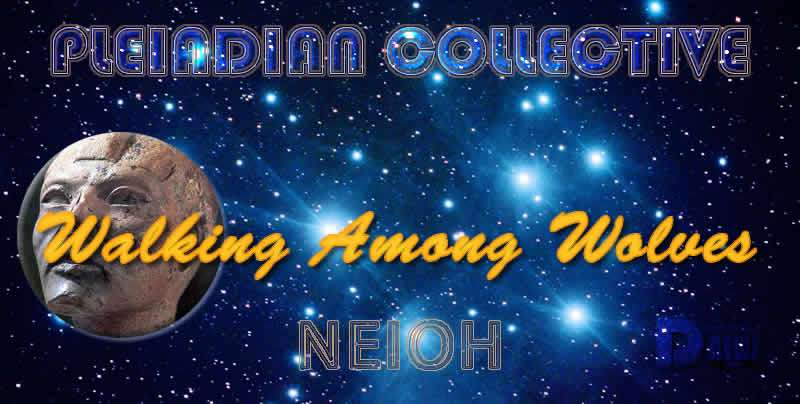 Walking Among Wolves - Neioh - Pleiadian Collective